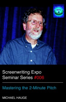 Screenwriting Expo Seminar Series: Mastering the 2 Minute Pitch by Michael Hauge