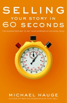 Selling Your Story In 60 Seconds by Michael Hauge