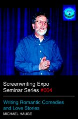 Screenwriting Expo Seminar Series: Writing Romantic Comedies and Love Stories by Michael Hauge